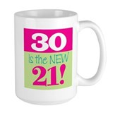 30 is the NEW 21 - Mug