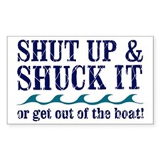 SHUT UPAND SHUCK Decal