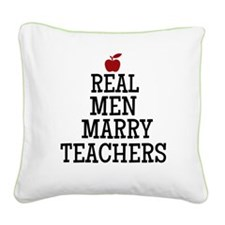 Real Men Marry Teachers Square Canvas Pillow