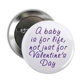 "Baby not just for Valentine's 2.25"" Button (100 pa"