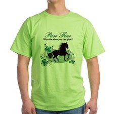 Paso Fino - Why Ride When You Can Gl T-Shirt