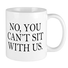 No you can't sit with us Mug