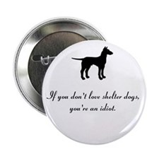 "If You Don't Love Shelter Dogs 2.25"" Button"