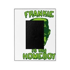 Frankie is My Homeboy Picture Frame