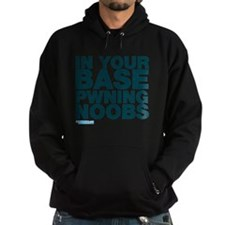 In Your Base Pwning Noobs Hoodie