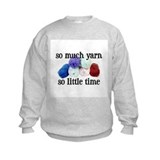 So Much Yarn, So Little Time Sweatshirt