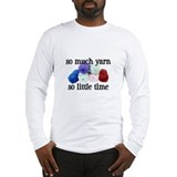 So Much Yarn, So Little Time Long Sleeve T-Shirt