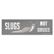 Slugs Not Drugs Bumper Bumper Sticker