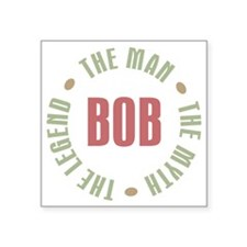 "Bob The Man The Myth The Le Square Sticker 3"" x 3"""