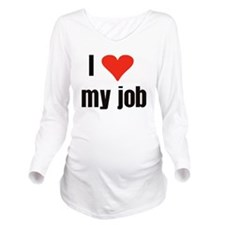I Love my Job Long Sleeve Maternity T-Shirt