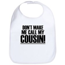 Don't Make Me Call My Cousin Bib