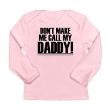Don't Make Me Call My Daddy Long Sleeve T-Shirt