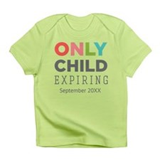 Only Child Expiring [Your Date Here] Infant T-Shir