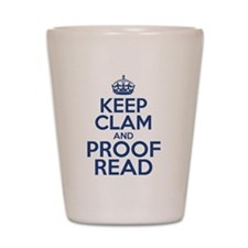 Keep Clam and Proof Read Shot Glass