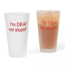 I'm DEAF, not stupid! Drinking Glass