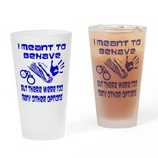 I Meant To Behave Drinking Glass