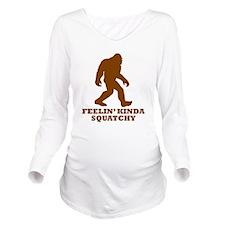 Feelin Kinda Squatchy Long Sleeve Maternity T-Shir