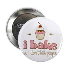 "I Bake So I Don't Kill People 2.25"" Button"