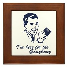 2-here_for_the_gang_bang Framed Tile
