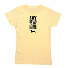 SAY HELLO TO MY LITTLE FRIEND - Dachshund Girl's T
