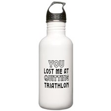 You Lost Me At Quitting Triathlon Water Bottle