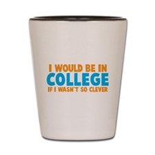 I would be in COLLEGE if I wasnt so clever! Shot G