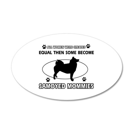 Become Samoyed mommy designs 35x21 Oval Wall Decal