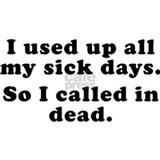 I used up all my sick days T-shirts