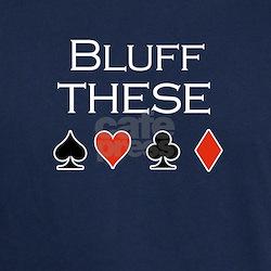 Bluff these /poker T-Shirt