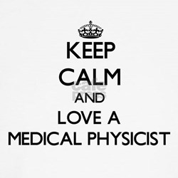 Keep Calm and Love a Medical Physicist T-Shirt