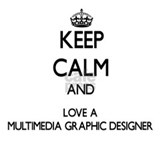Keep Calm and Love a Multimedia Graphic Designer M
