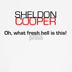 Sheldon Cooper's Oh, What Fresh Hell is This T-Shirt