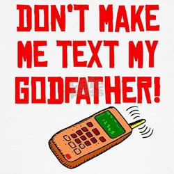 Don't Make Me Text My Godfather T-Shirt