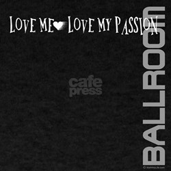 Love Me- Love My Passion (Ballroom) T-Shirt