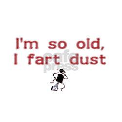 I'm So Old I Fart Dust T-Shirt