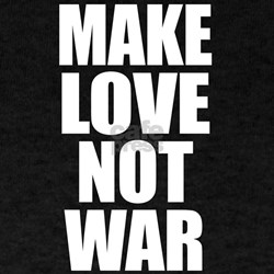 Make Love, Not War! T-Shirt
