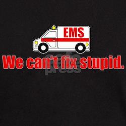 EMS - We can't fix stupid. T-Shirt