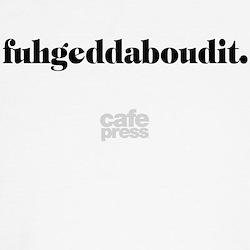 Fuhgeddaboudit. (light) T