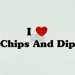 I love Chips And Dip T