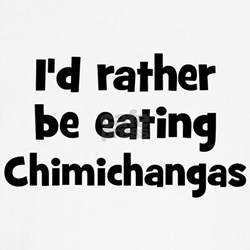 Rather be eating Chimichanga Shirt
