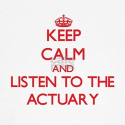 Keep Calm and Listen to the Actuary T-Shirt