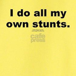 My own stunts -  T