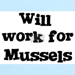 Will work for Mussels T-Shirt