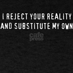 I reject your reality, and substitute my own T-Shirt