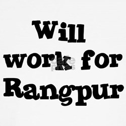 Will work for Rangpur T-Shirt