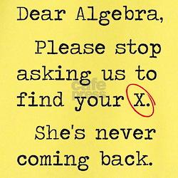 Dear Math Gifts & Merchandise   Dear Math Gift Ideas ... Dear Math Stop Asking Me To Find Your X