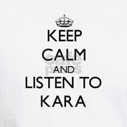 Keep Calm and listen to Kara T-Shirt