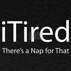 iTired (Theres a Nap for That) T-Shirt