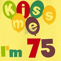 Kiss Me Im 75 T