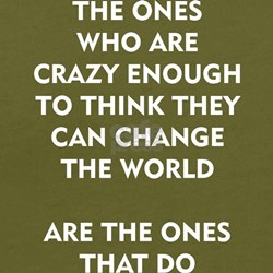 THE ONES WHO ARE CRAZY ENOUGH TO THINK THEY CAN CH